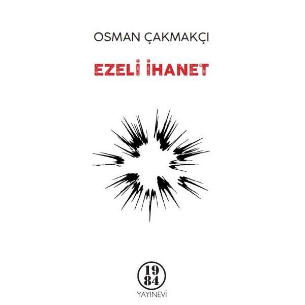 Ezeli İhanet / Osman Çakmakçı