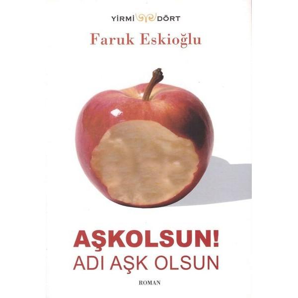 Aşkolsun! Adı aşk Olsun / Faruk Eskioğlu