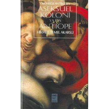 Ölümsüz Antikite: Aseksüel Koloni ya da Antiope / Hikmet Temel Akarsu