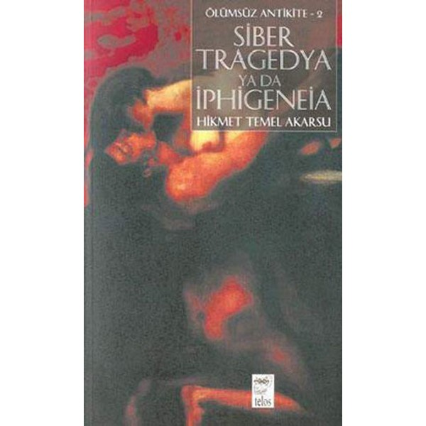 Ölümsüz Antikite 2: Siber Tragedya ya da İphigeneia / Hikmet Temel Akarsu