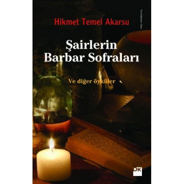 Şairlerin Barbar Sofraları / Hikmet Temel Akarsu