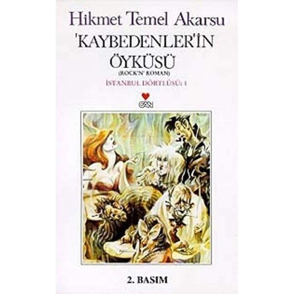 İstanbul Dörtlüsü 1: Kaybedenlerin Öyküsü / Hikmet Temel Akarsu