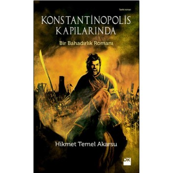 Konstantinopolis Kapılarında / Hikmet Temel Akarsu
