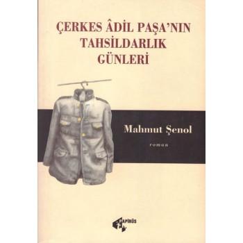 Çerkes Âdil Paşa'nın Tahsildarlık Günleri / Mahmut Şenol