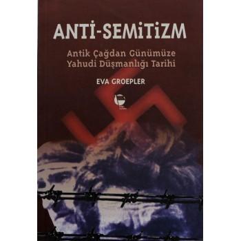ANTİ-SEMİTİZM Antik Çağdan Günümüze Yahudi Düşmanlığı Tarihi / Eva Groepler